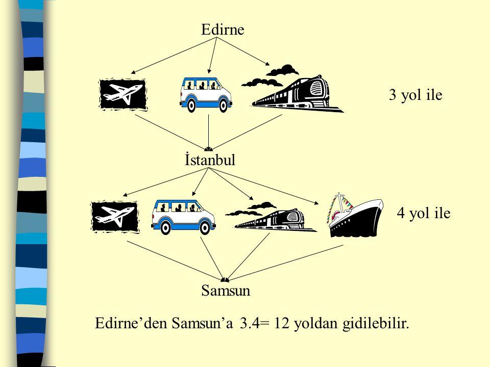 Edirne 3 yol ile İstanbul 4 yol ile Samsun Edirne'den Samsun'a 3.4= 12 yoldan gidilebilir.