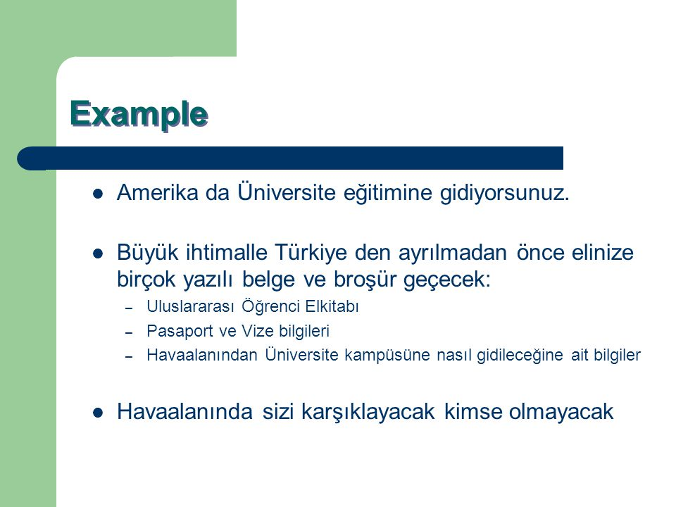 Example Amerika da Üniversite eğitimine gidiyorsunuz.