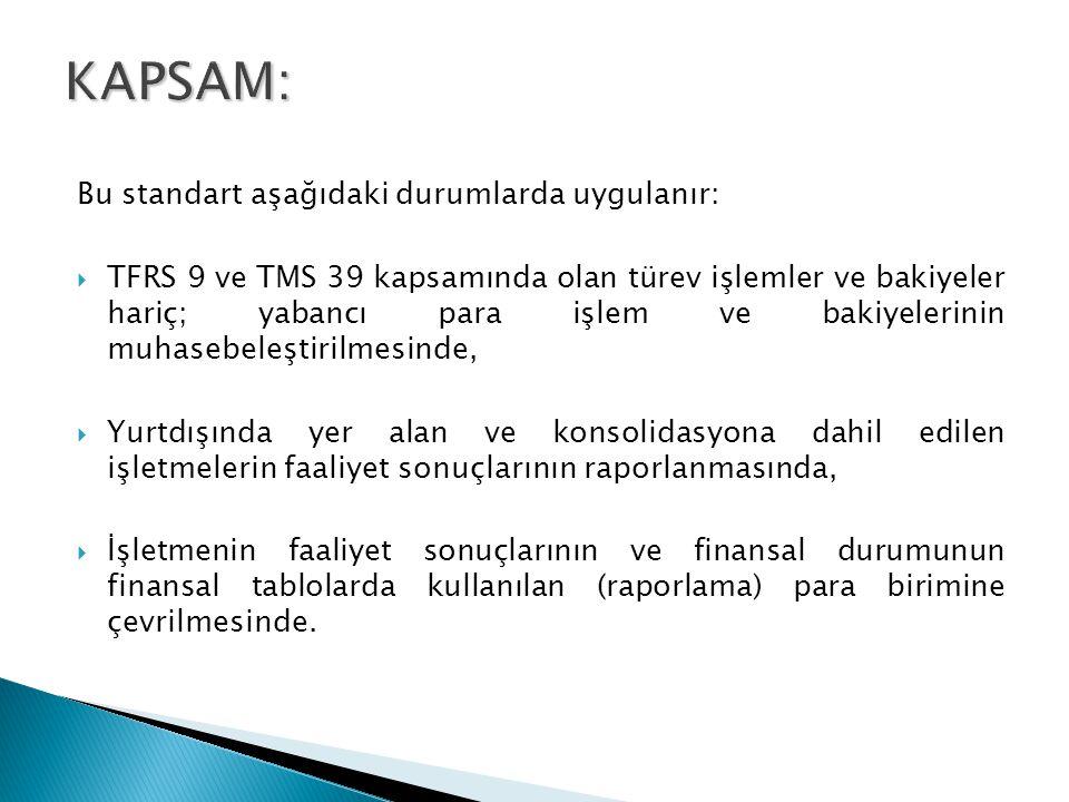KAPSAM: Bu standart aşağıdaki durumlarda uygulanır: