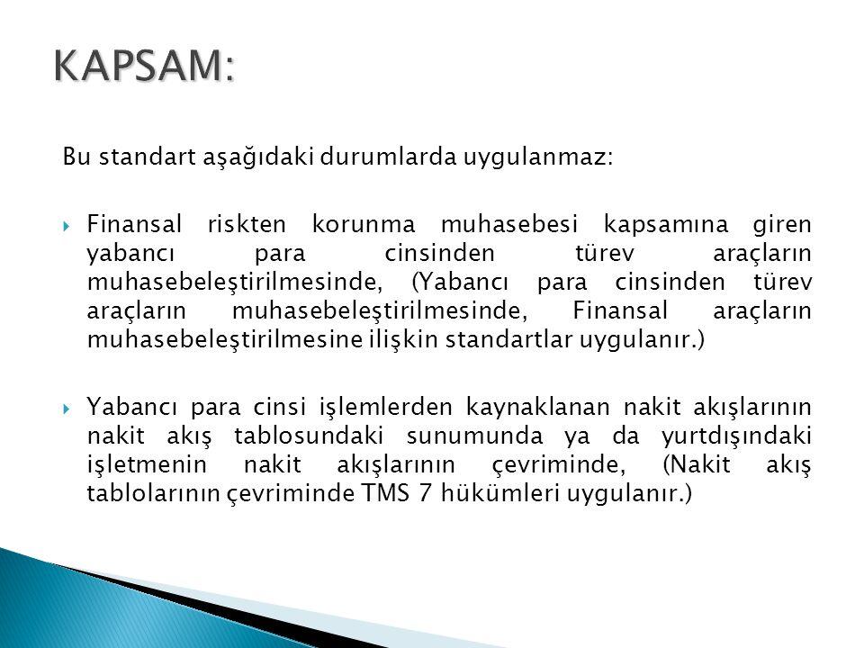KAPSAM: Bu standart aşağıdaki durumlarda uygulanmaz: