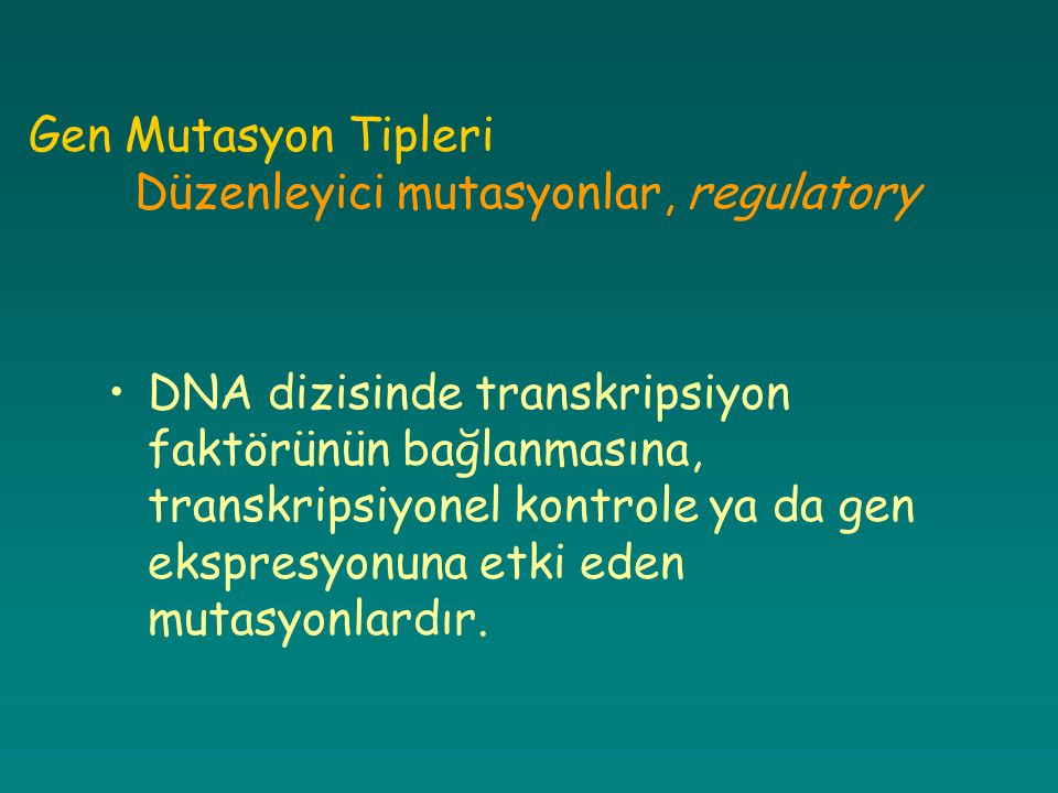 Gen Mutasyon Tipleri Düzenleyici mutasyonlar, regulatory