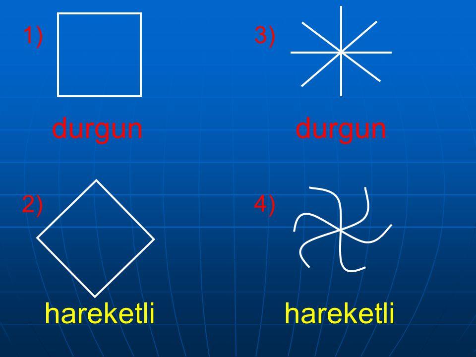 1) 3) durgun durgun 2) 4) hareketli hareketli