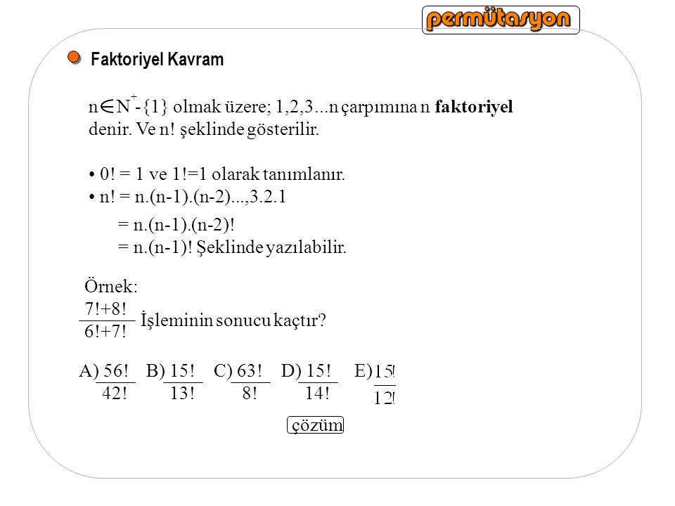 n N -{1} olmak üzere; 1,2,3...n çarpımına n faktoriyel