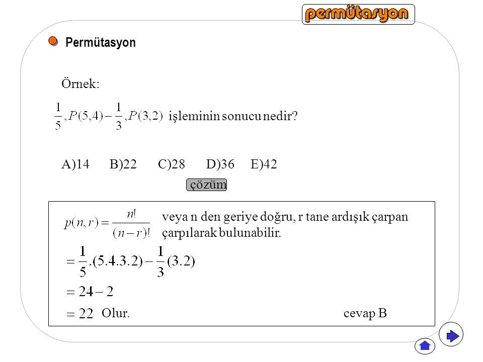 Permütasyon Örnek: işleminin sonucu nedir A)14 B)22 C)28 D)36 E)42. çözüm. veya n den geriye doğru, r tane ardışık çarpan.