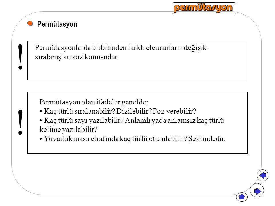 Permütasyon ! Permütasyonlarda birbirinden farklı elemanların değişik. sıralanışları söz konusudur.
