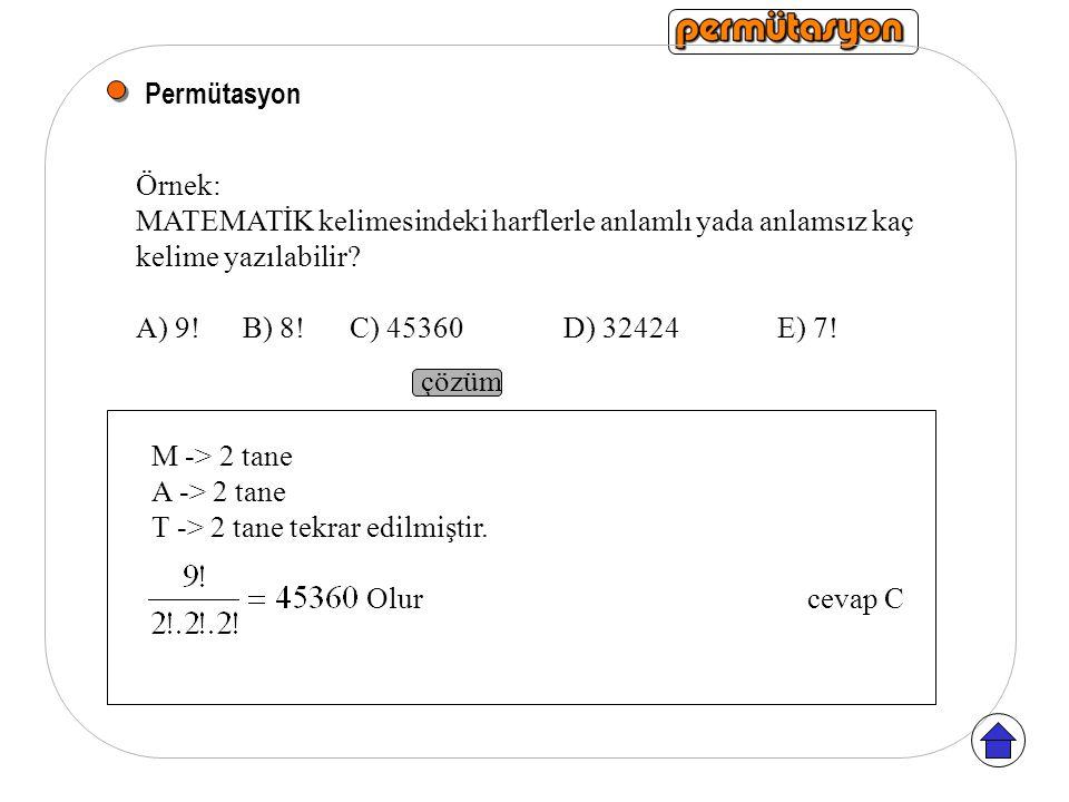 Permütasyon Örnek: MATEMATİK kelimesindeki harflerle anlamlı yada anlamsız kaç. kelime yazılabilir