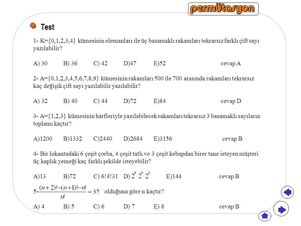 Test 1- K={0,1,2,3,4} kümesinin elemanları ile üç basamaklı rakamları tekrarsız farklı çift sayı yazılabilir