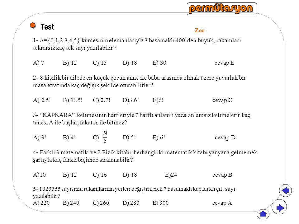 Test -Zor- 1- A={0,1,2,3,4,5} kümesinin elemanlarıyla 3 basamaklı 400'den büyük, rakamları tekrarsız kaç tek sayı yazılabilir