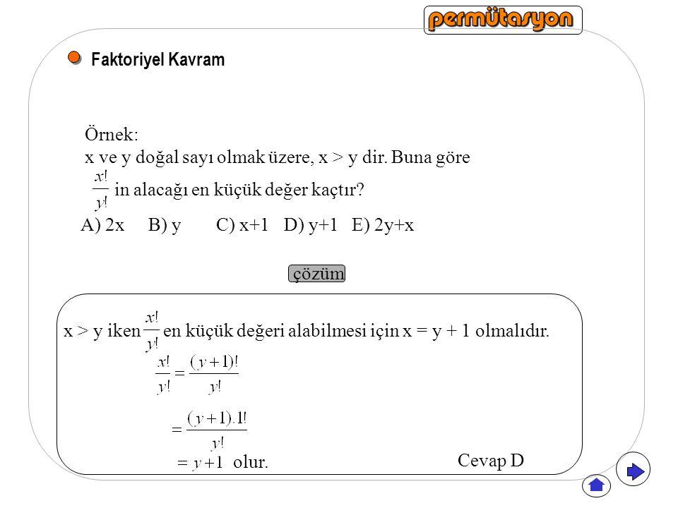Faktoriyel Kavram Örnek: x ve y doğal sayı olmak üzere, x > y dir. Buna göre. in alacağı en küçük değer kaçtır