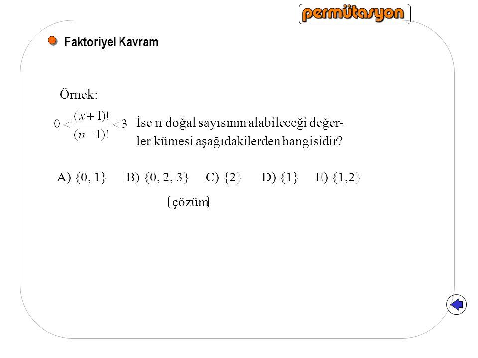 Faktoriyel Kavram Örnek: İse n doğal sayısının alabileceği değer- ler kümesi aşağıdakilerden hangisidir