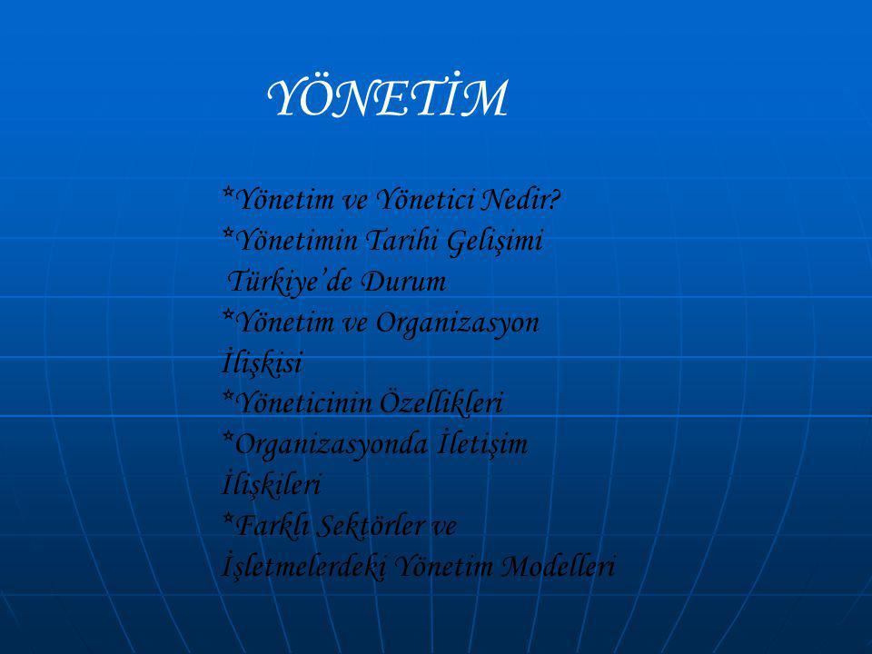 YÖNETİM *Yönetim ve Yönetici Nedir *Yönetimin Tarihi Gelişimi