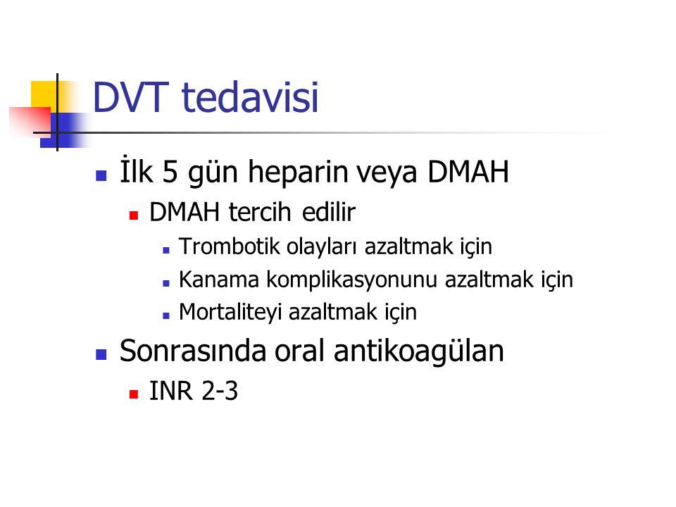 DVT tedavisi İlk 5 gün heparin veya DMAH Sonrasında oral antikoagülan