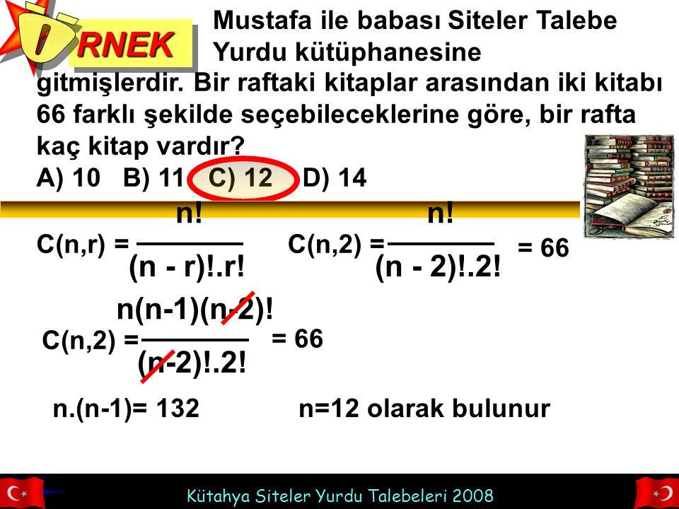 Ö RNEK n! (n - r)!.r! n! (n - 2)!.2! n(n-1)(n-2)! (n-2)!.2!