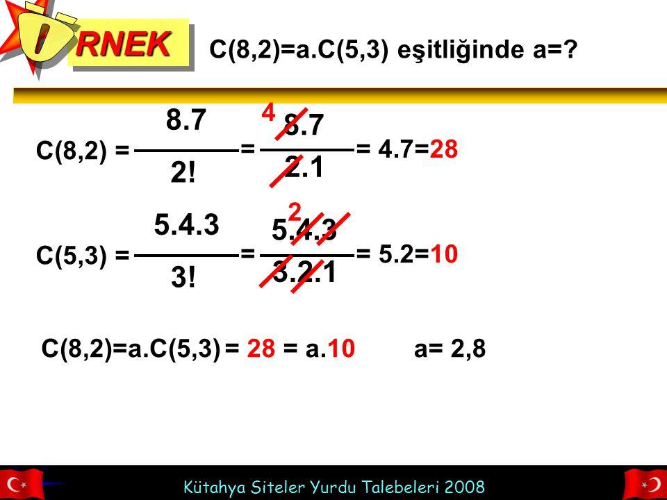 RNEK Ö. C(8,2)=a.C(5,3) eşitliğinde a= 4. C(8,2) = 8.7. 2! = 8.7. 2.1. = 4.7=28. 2. C(5,3) =