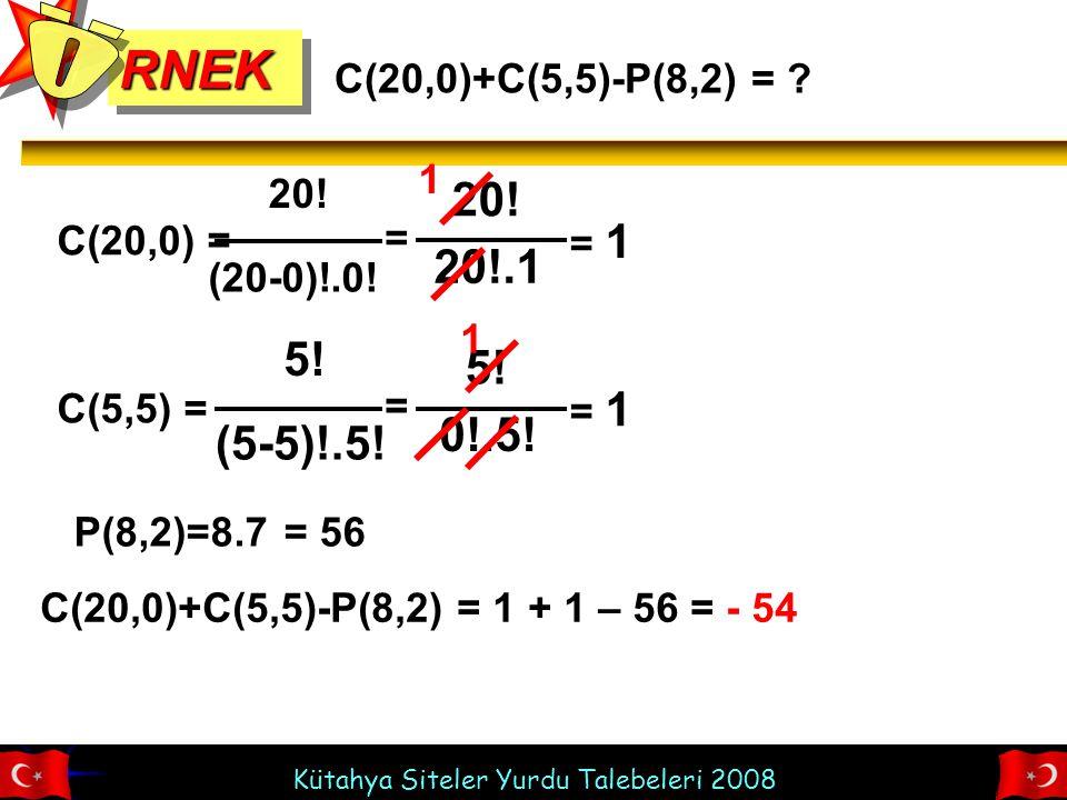 Ö RNEK 20! 20!.1 5! 5! 0!.5! (5-5)!.5! C(20,0)+C(5,5)-P(8,2) = 1