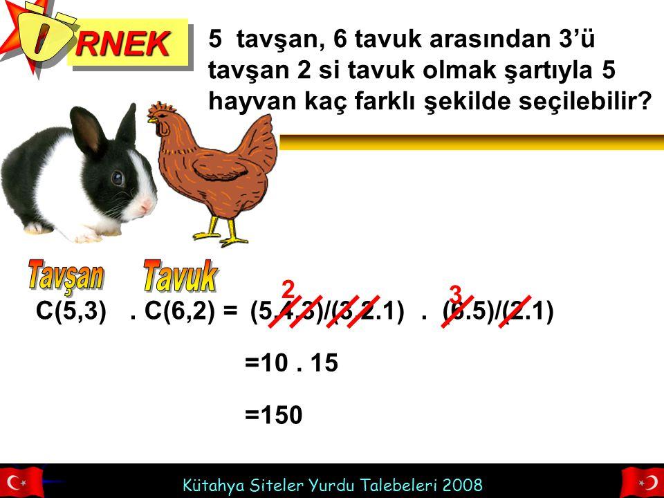 RNEK Ö. 5 tavşan, 6 tavuk arasından 3'ü tavşan 2 si tavuk olmak şartıyla 5 hayvan kaç farklı şekilde seçilebilir
