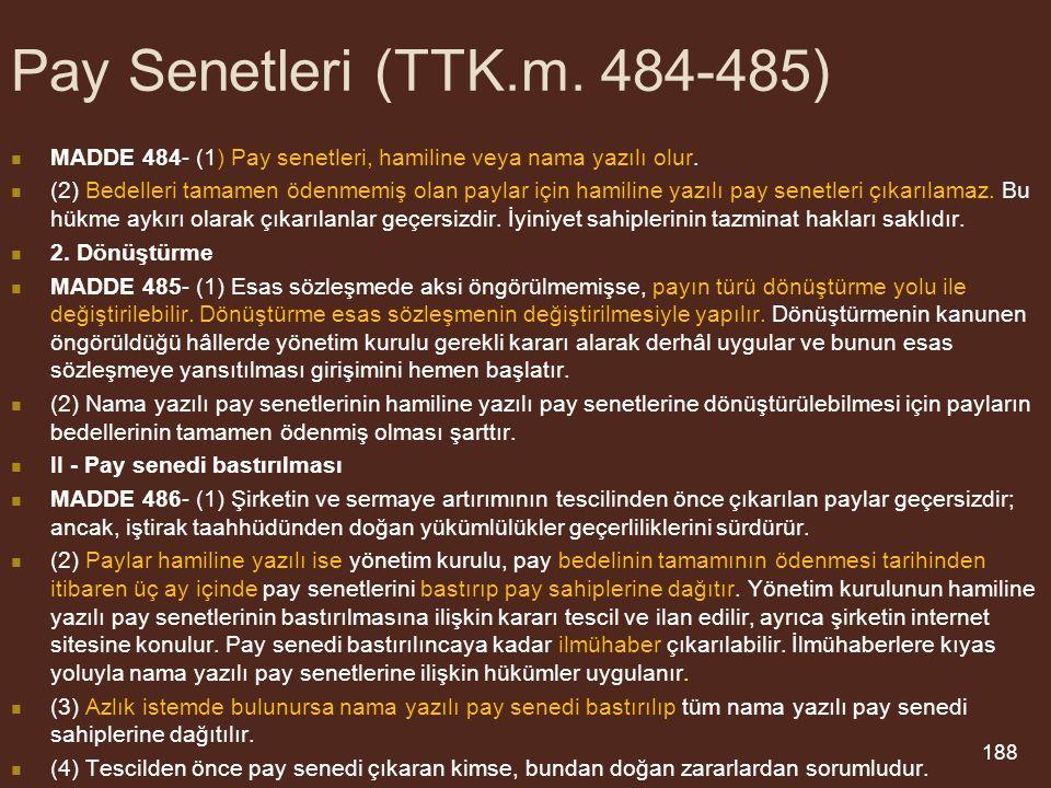 Pay Senetleri (TTK.m. 484-485) MADDE 484- (1) Pay senetleri, hamiline veya nama yazılı olur.