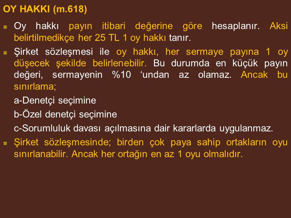 OY HAKKI (m.618) Oy hakkı payın itibari değerine göre hesaplanır. Aksi belirtilmedikçe her 25 TL 1 oy hakkı tanır.