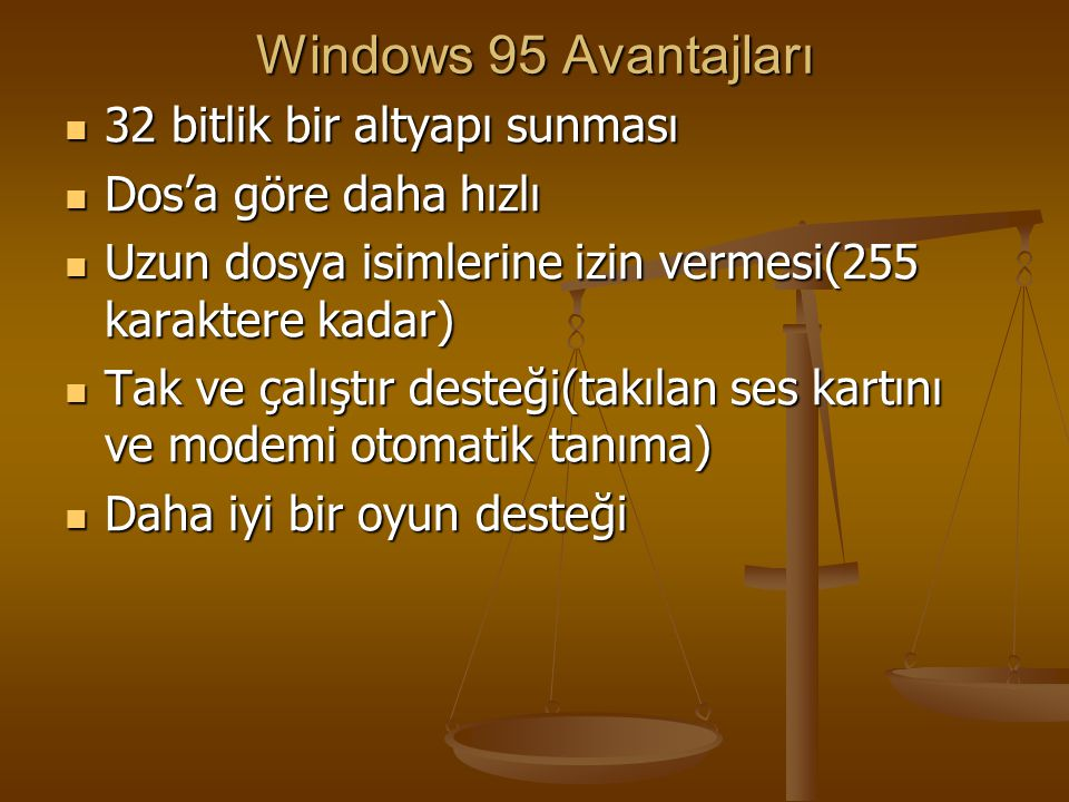 Windows 95 Avantajları 32 bitlik bir altyapı sunması