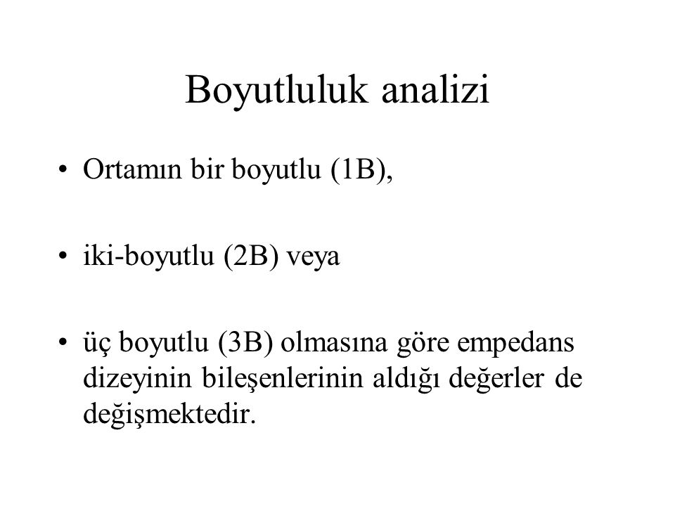 Boyutluluk analizi Ortamın bir boyutlu (1B), iki-boyutlu (2B) veya