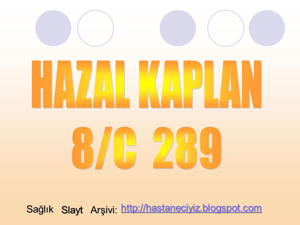HAZAL KAPLAN 8/C 289 Sağlık http://hastaneciyiz.blogspot.com Slayt