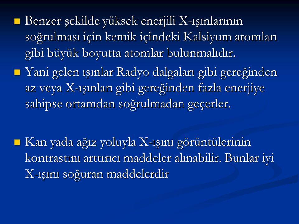Benzer şekilde yüksek enerjili X-ışınlarının soğrulması için kemik içindeki Kalsiyum atomları gibi büyük boyutta atomlar bulunmalıdır.