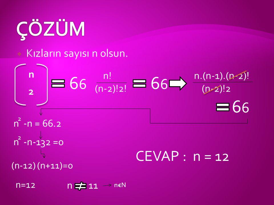 ÇÖZÜM 66 66 66 CEVAP : n = 12 Kızların sayısı n olsun. n (n-2)!2!