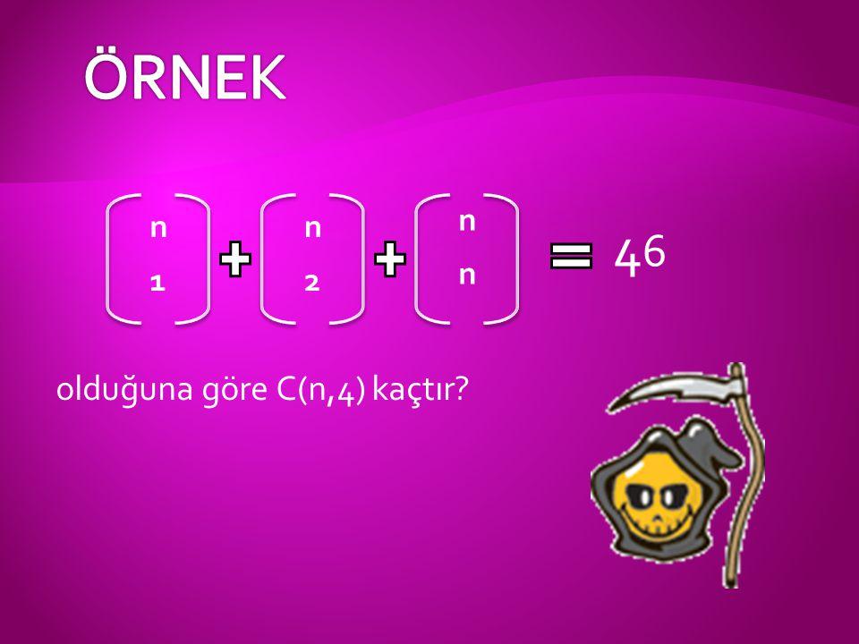 ÖRNEK n n n 46 n 1 2 olduğuna göre C(n,4) kaçtır
