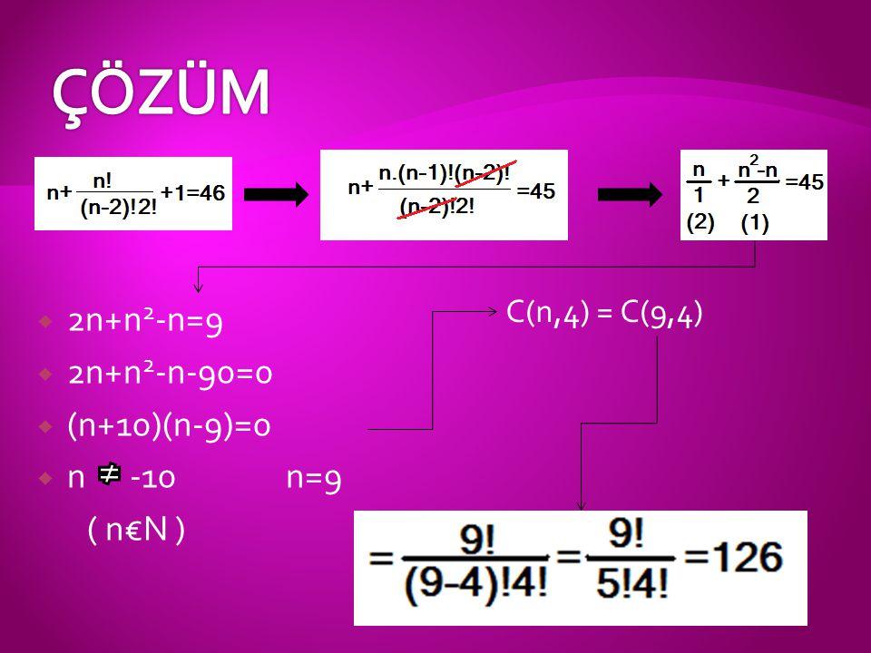 ÇÖZÜM 2n+n2-n=9 2n+n2-n-90=0 (n+10)(n-9)=0 n -10 n=9 ( n€N )