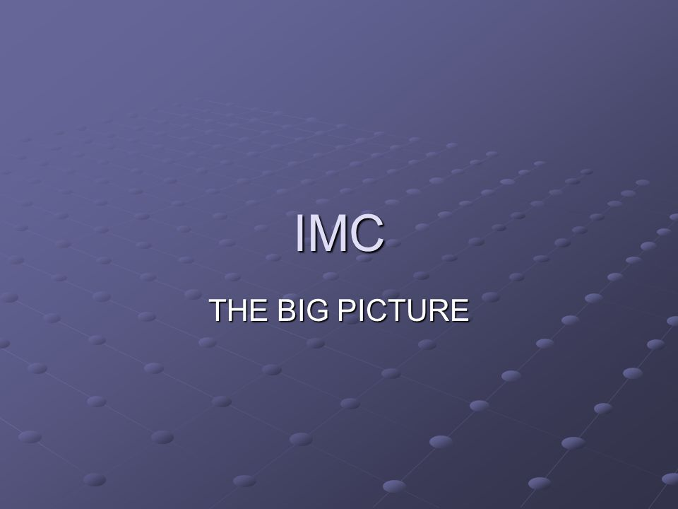 IMC THE BIG PICTURE