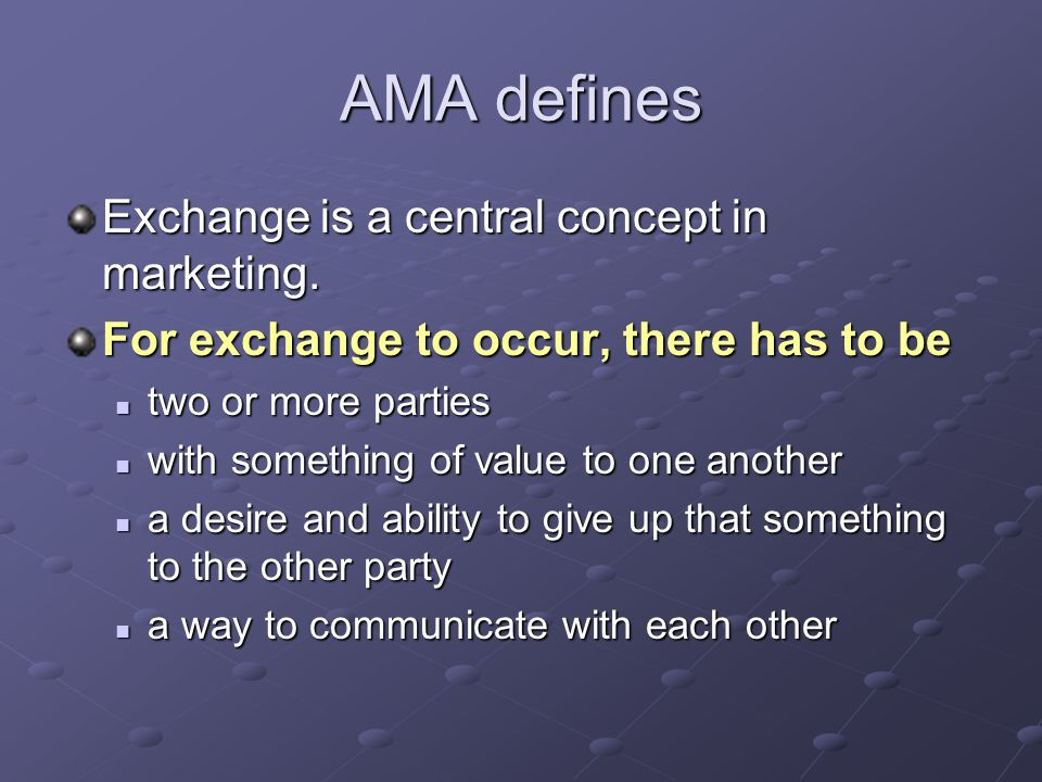 AMA defines Exchange is a central concept in marketing.