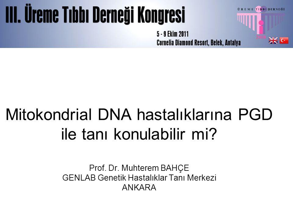Mitokondrial DNA hastalıklarına PGD ile tanı konulabilir mi. Prof. Dr