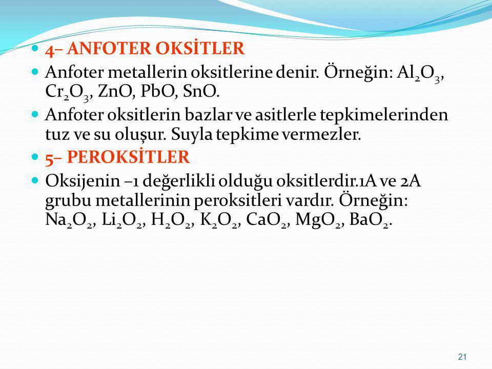 4– ANFOTER OKSİTLER Anfoter metallerin oksitlerine denir. Örneğin: Al2O3, Cr2O3, ZnO, PbO, SnO.