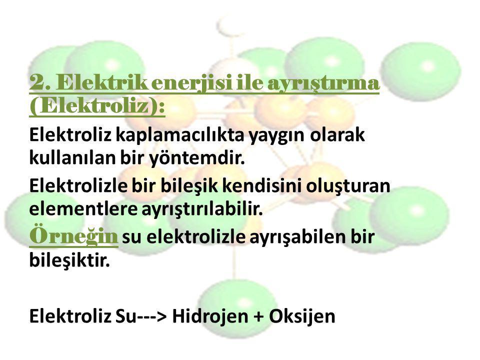 2. Elektrik enerjisi ile ayrıştırma (Elektroliz):