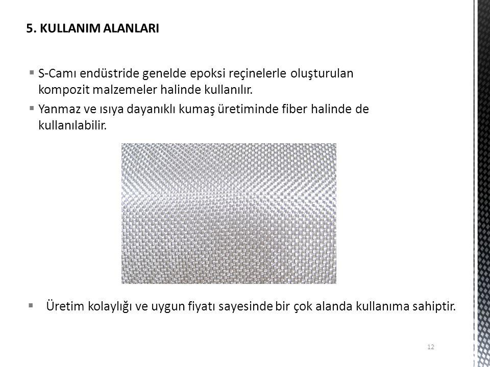 5. KULLANIM ALANLARI S-Camı endüstride genelde epoksi reçinelerle oluşturulan kompozit malzemeler halinde kullanılır.