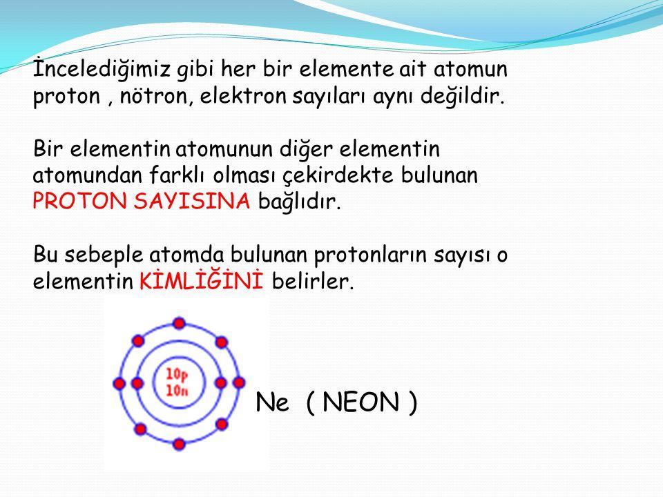 İncelediğimiz gibi her bir elemente ait atomun proton , nötron, elektron sayıları aynı değildir.