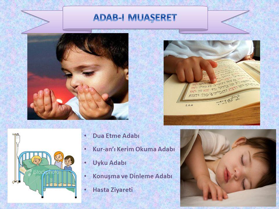 ADAB-I MUAŞERET Dua Etme Adabı Kur-an'ı Kerim Okuma Adabı Uyku Adabı