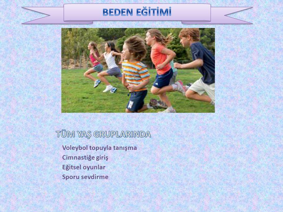 BEDEN EĞİTİMİ TÜM YAŞ GRUPLARINDA Voleybol topuyla tanışma