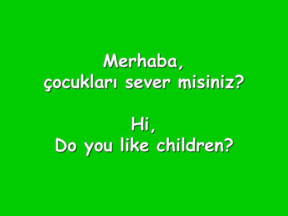Merhaba, çocukları sever misiniz Hi, Do you like children