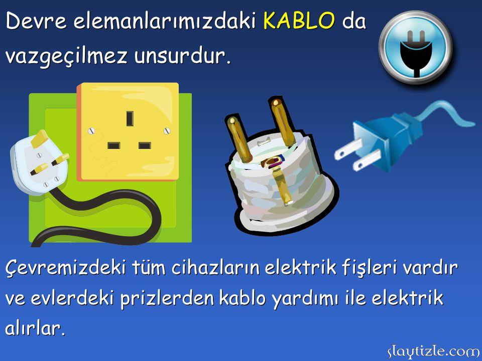 Devre elemanlarımızdaki KABLO da vazgeçilmez unsurdur.