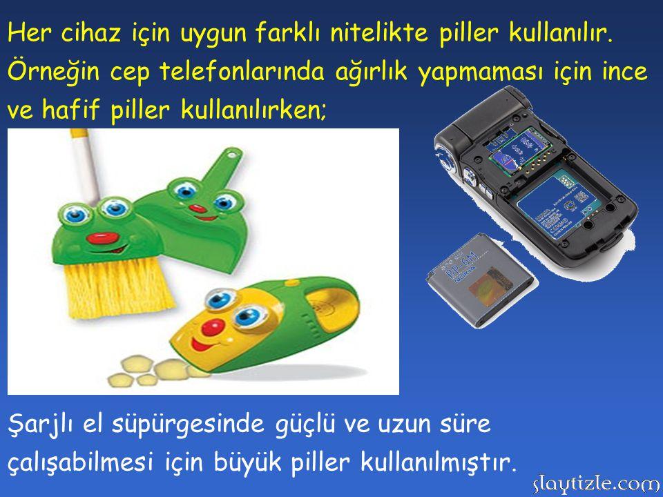 Her cihaz için uygun farklı nitelikte piller kullanılır