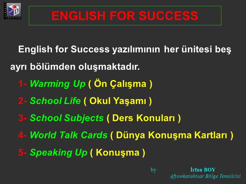 ENGLISH FOR SUCCESS English for Success yazılımının her ünitesi beş ayrı bölümden oluşmaktadır. 1- Warming Up ( Ön Çalışma )