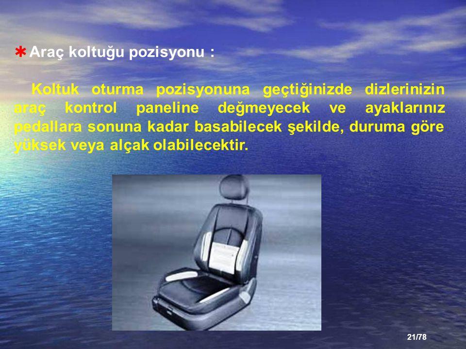 Araç koltuğu pozisyonu :