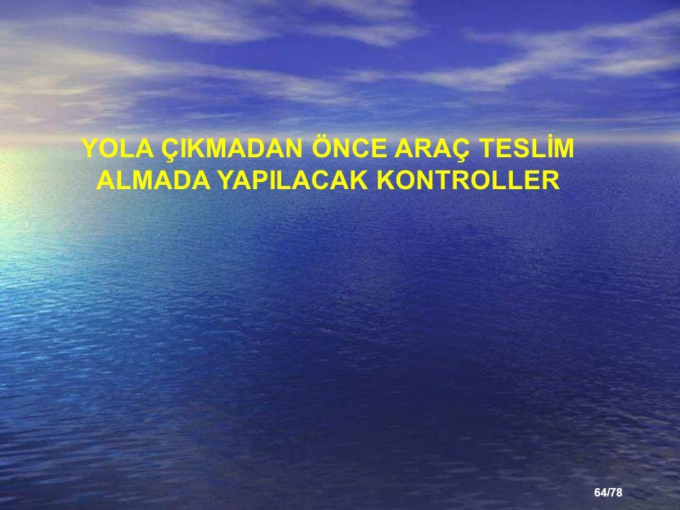 YOLA ÇIKMADAN ÖNCE ARAÇ TESLİM ALMADA YAPILACAK KONTROLLER
