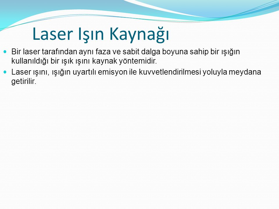 Laser Işın Kaynağı Bir laser tarafından aynı faza ve sabit dalga boyuna sahip bir ışığın kullanıldığı bir ışık ışını kaynak yöntemidir.