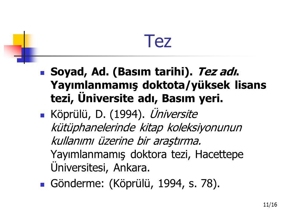 Tez Soyad, Ad. (Basım tarihi). Tez adı. Yayımlanmamış doktota/yüksek lisans tezi, Üniversite adı, Basım yeri.