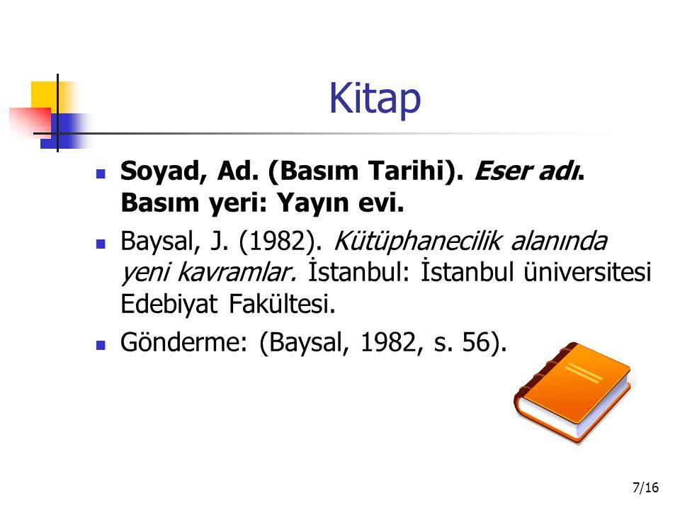 Kitap Soyad, Ad. (Basım Tarihi). Eser adı. Basım yeri: Yayın evi.
