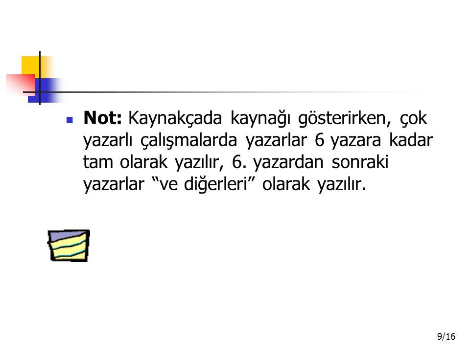 Not: Kaynakçada kaynağı gösterirken, çok yazarlı çalışmalarda yazarlar 6 yazara kadar tam olarak yazılır, 6.