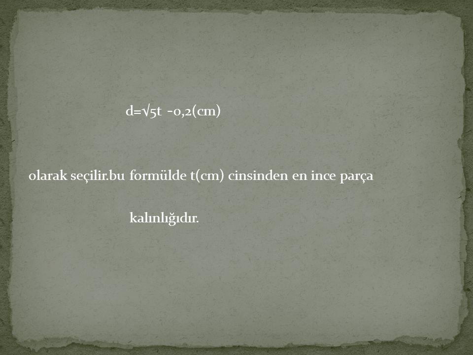 d=√5t -0,2(cm) olarak seçilir