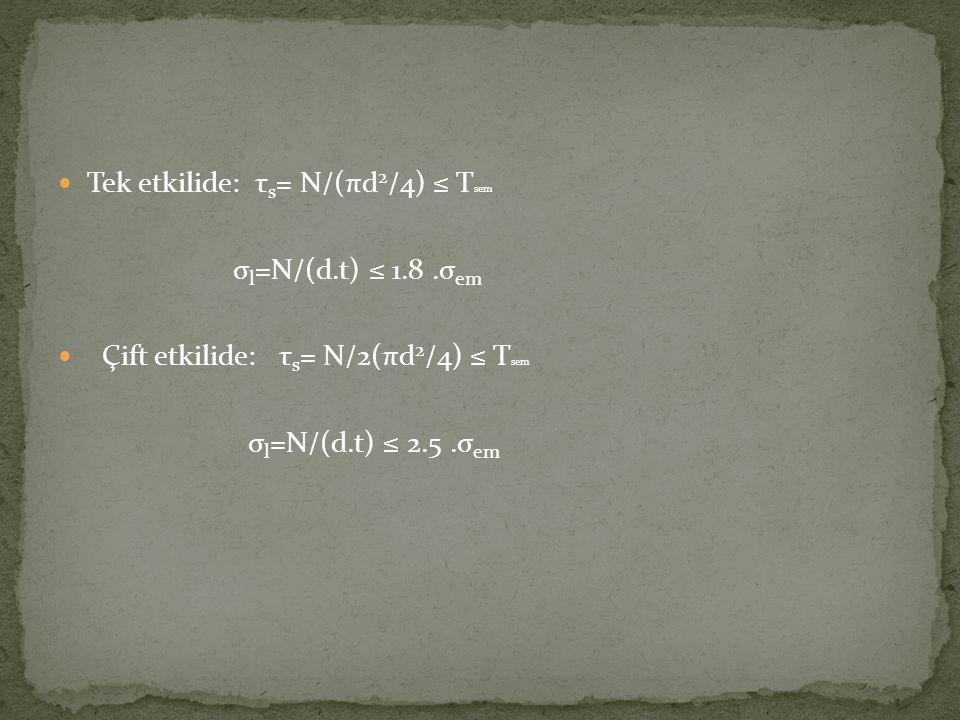 Tek etkilide: τs= N/(πd2/4) ≤ Tsem